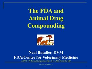 The FDA and  Animal Drug Compounding     Neal Bataller, DVM FDA