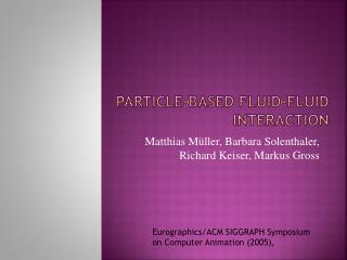 Particle-Based Fluid-Fluid Interaction