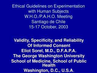 Ethical Guidelines on Experimentation with Human Subjects W.H.O./P.A.H.O. Meeting Santiago de Chile 15-17 October, 2003