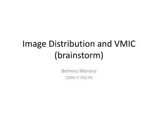 Image Distribution and VMIC (brainstorm)