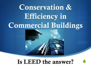 Conservation & Efficiency in Commercial Buildings