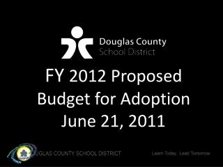 FY  2012 Proposed Budget for Adoption June 21, 2011