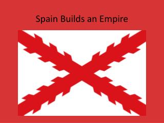 Spain Builds an Empire
