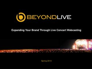 Expanding Your Brand Through Live Concert Webcasting Spring 2010