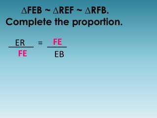 ∆FEB ~ ∆ REF ~ ∆RFB. Complete the proportion.