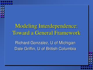 Modeling Interdependence:   Toward a General Framework