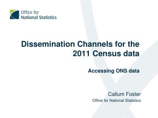 Dissemination Channels for the  2011  Census data Accessing ONS data