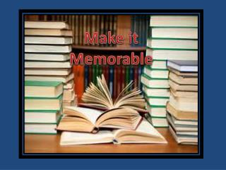 Make it Memorable