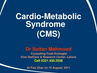 Cardio-Metabolic Syndrome  (CMS) Dr Sultan  Mahmood  Consulting Food Ecologist