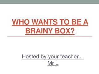 Who Wants to  BE A BRAINY BOX?