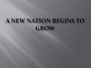 A New Nation Begins to Grow