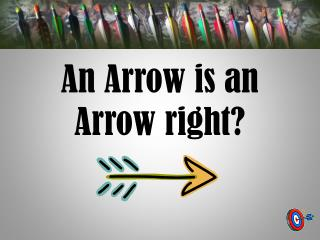 An Arrow is an Arrow right?