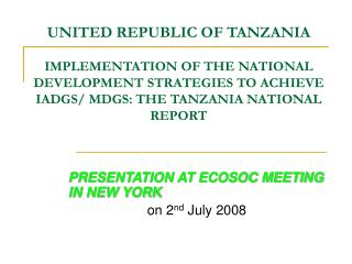 UNITED REPUBLIC OF TANZANIA IMPLEMENTATION OF THE NATIONAL DEVELOPMENT STRATEGIES TO ACHIEVE IADGS/ MDGS: THE TANZANIA N