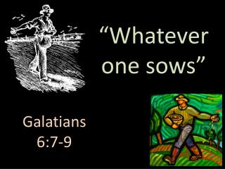 """""""Whatever one sows"""""""