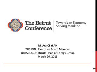 M. Ata CEYLAN TUSKON,  Executive  Board  Member ORTADOGU GROUP, Head of Energy Group