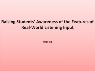 Raising Students' Awareness of the Features of Real-World Listening Input