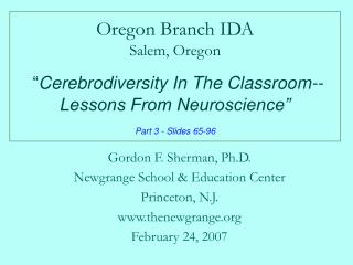 "Oregon Branch IDA Salem, Oregon "" Cerebrodiversity In The Classroom--  Lessons From Neuroscience"" Part 3 - Slides 65-96"