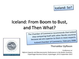 Iceland: From  Boom to  Bust,  and  Then What ?