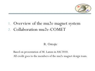 Overview of the mu2e magnet system Collaboration mu2e-COMET R. Ostojic