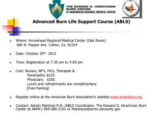 Advanced Burn Life Support Course (ABLS) Where: Arrowhead Regional Medical Center (Oak Room)