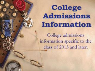 College admissions information specific to the class of  2013  and later.