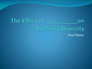 The Effect of __________on Butterfly Diversity