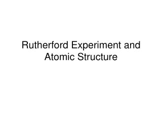 Rutherford Experiment and Atomic Structure