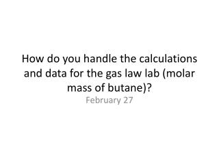 How do you handle the calculations and data for the gas law lab (molar mass of butane)?