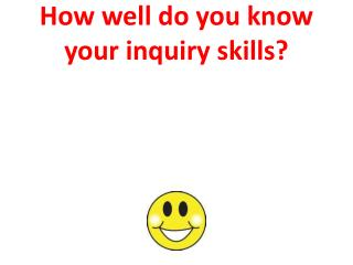 How well do you know your inquiry skills?