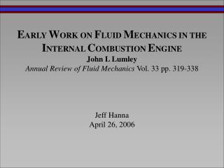 EARLY WORK ON FLUID MECHANICS IN THE INTERNAL COMBUSTION ENGINE John L Lumley Annual Review of Fluid Mechanics Vol. 33 p