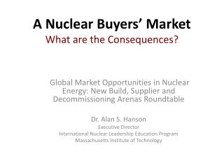 A Nuclear Buyers' Market What  are the  Consequences ?