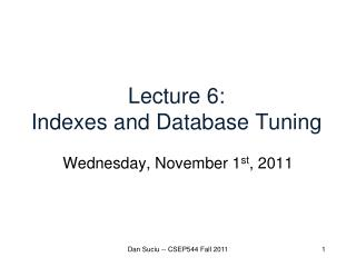 Lecture 6: Indexes and Database Tuning