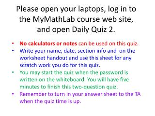 Please open your laptops, log in to the MyMathLab course web site, and open Daily Quiz 2.