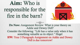 Aim: Who is responsible for the fire in the barn?