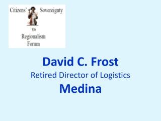 David C. Frost Retired Director of Logistics Medina