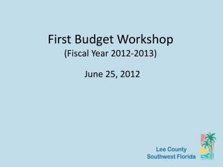 First Budget Workshop (Fiscal Year 2012-2013)