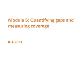 Module  6 :  Quantifying gaps and  measuring coverage