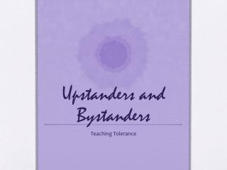 Upstanders  and Bystanders