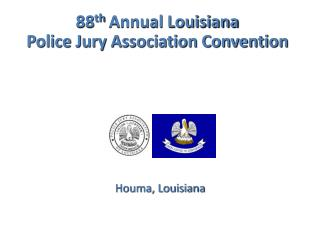 88 th  Annual Louisiana Police Jury Association Convention