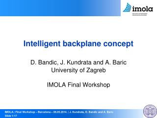 Intelligent backplane concept D.  Bandic , J.  Kundrata  and A. Baric University of Zagreb