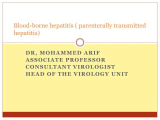 Blood-borne hepatitis ( parenterally transmitted hepatitis)