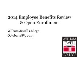 2014 Employee Benefits Review             & Open Enrollment