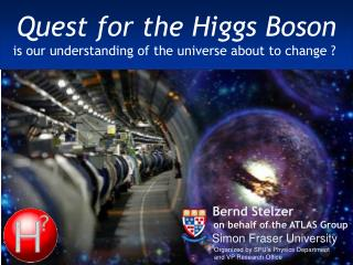 Quest for the Higgs Boson is our understanding of the universe about to change ?