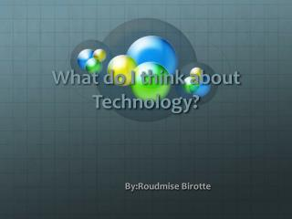 What do I think about Technology?