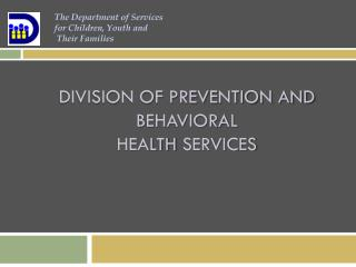 Division of Prevention and Behavioral  Health  Services