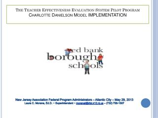 The Teacher Effectiveness Evaluation System Pilot Program Charlotte Danielson Model IMPLEMENTATION