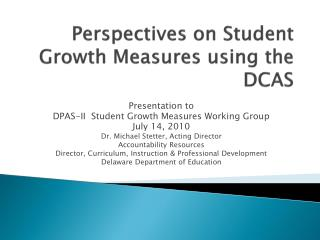 Perspectives on Student Growth Measures using the DCAS