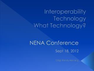 Interoperability Technology What Technology?