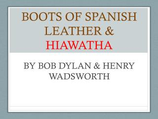 BOOTS OF SPANISH LEATHER &  HIAWATHA