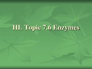 HL Topic 7.6 Enzymes